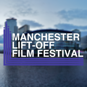 Manchester Lift-Off Film Festival 2019 第10届曼彻斯特LIFT-OFF电影节(著名赛事)